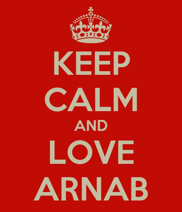 KEEP CALM AND LOVE ARNAB