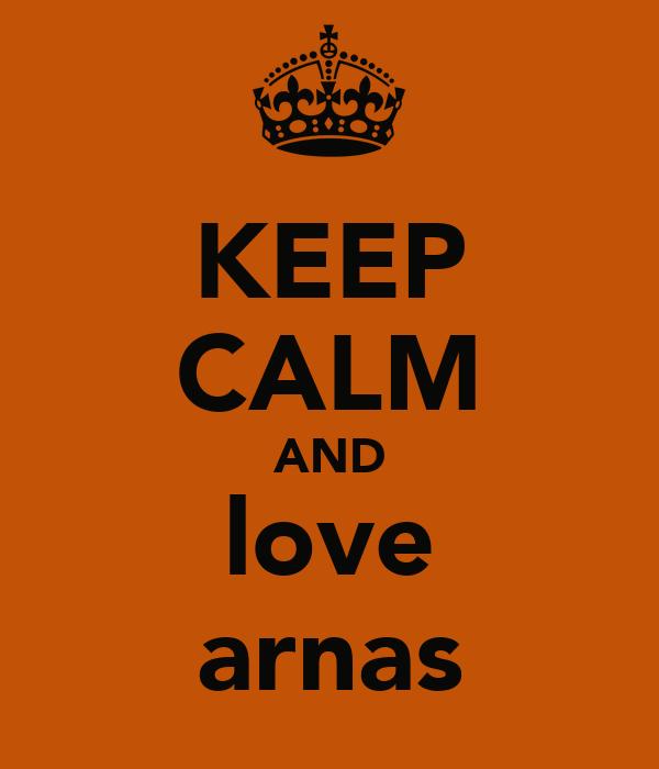 KEEP CALM AND love arnas