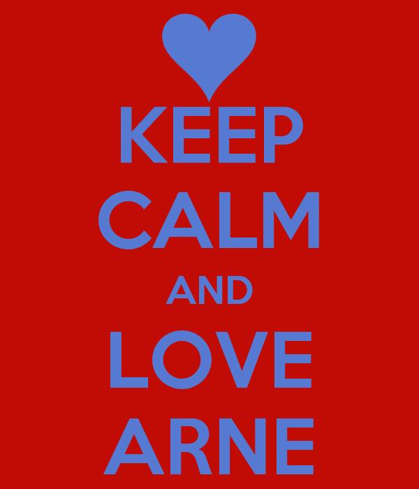KEEP CALM AND LOVE ARNE