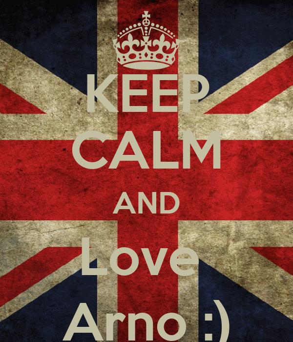 KEEP CALM AND Love  Arno :)
