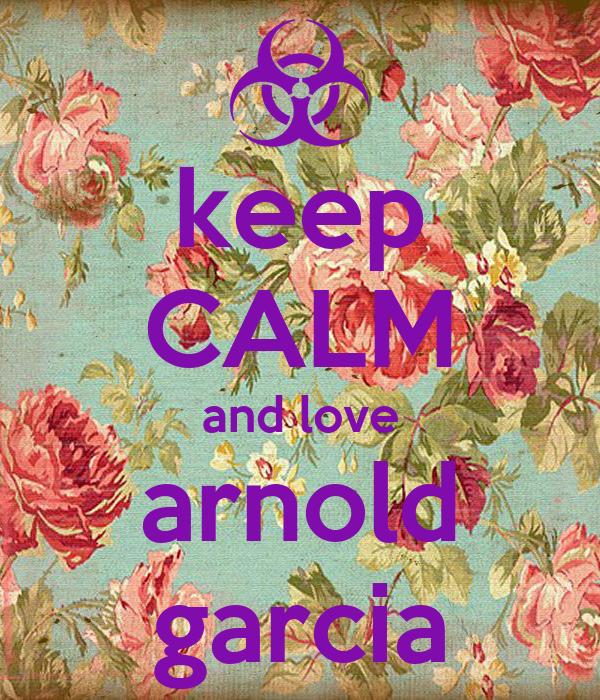 keep CALM and love arnold garcia