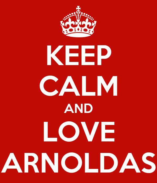 KEEP CALM AND LOVE ARNOLDAS