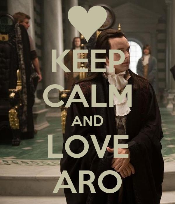 KEEP CALM AND LOVE ARO