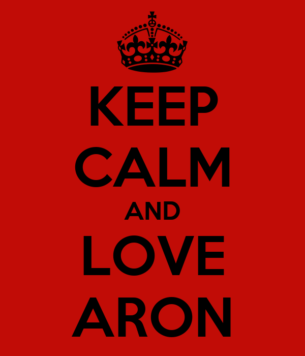KEEP CALM AND LOVE ARON