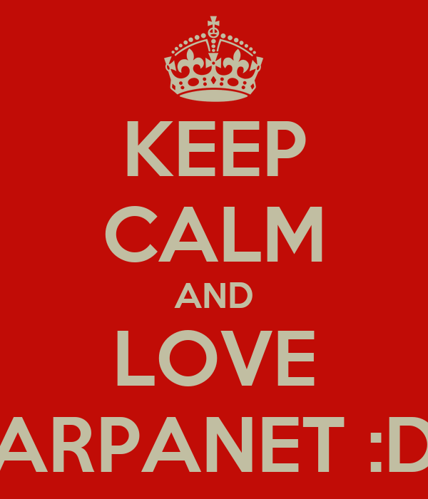 KEEP CALM AND LOVE ARPANET :D