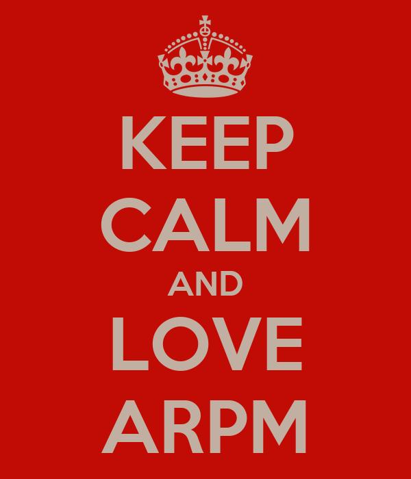 KEEP CALM AND LOVE ARPM