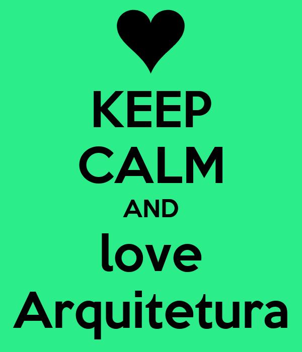 KEEP CALM AND love Arquitetura