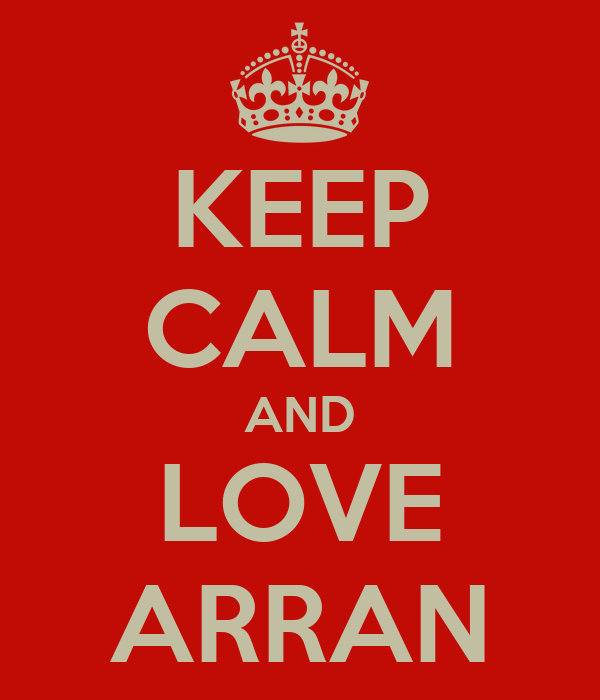 KEEP CALM AND LOVE ARRAN