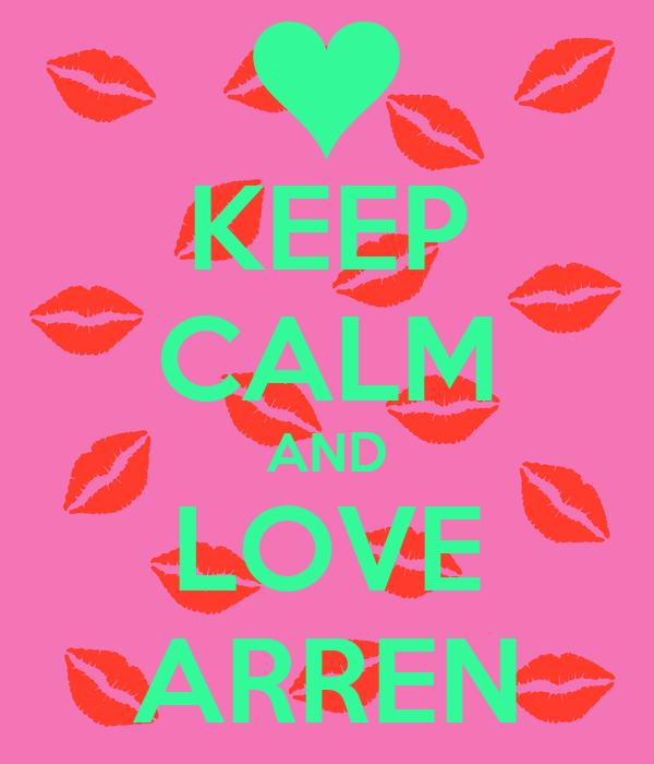 KEEP CALM AND LOVE ARREN