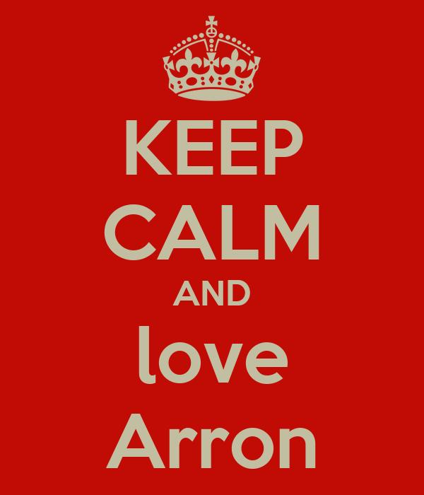 KEEP CALM AND love Arron