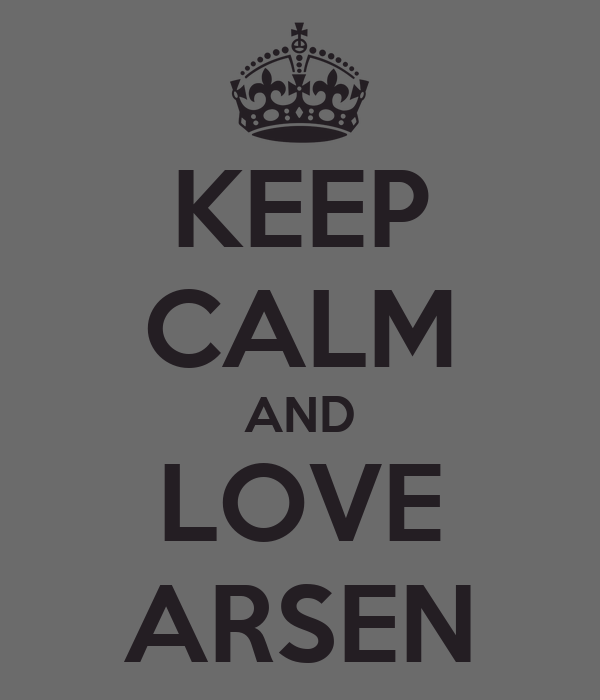 KEEP CALM AND LOVE ARSEN