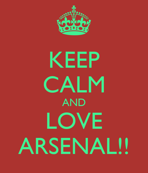 KEEP CALM AND LOVE ARSENAL!!