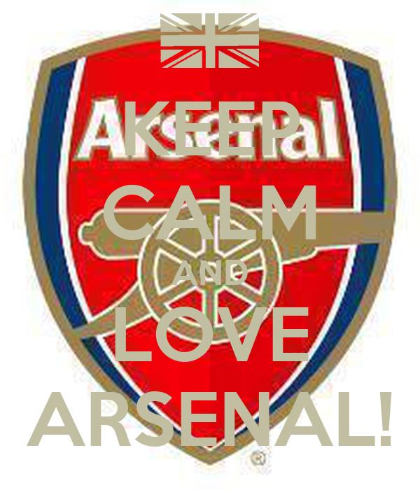 KEEP CALM AND LOVE ARSENAL!