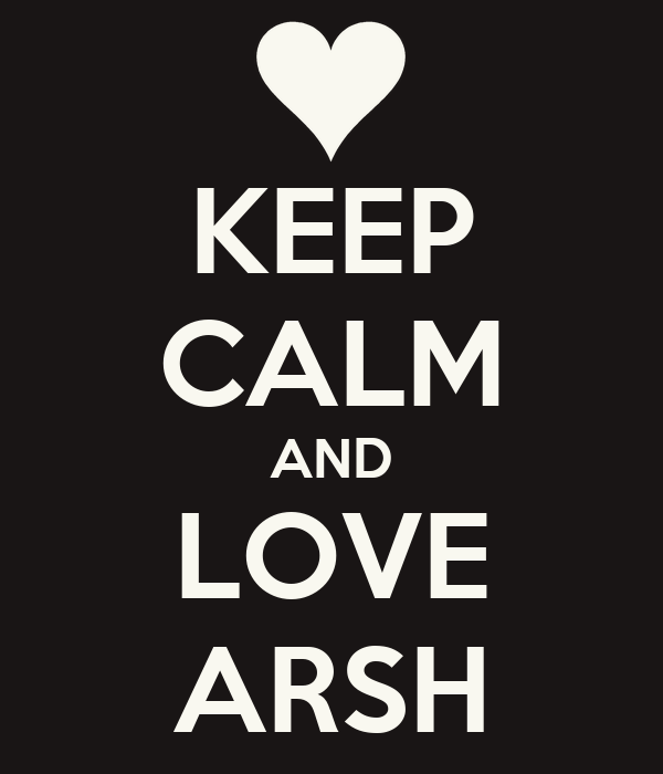 KEEP CALM AND LOVE ARSH