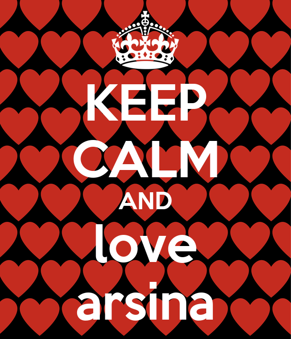 KEEP CALM AND love arsina