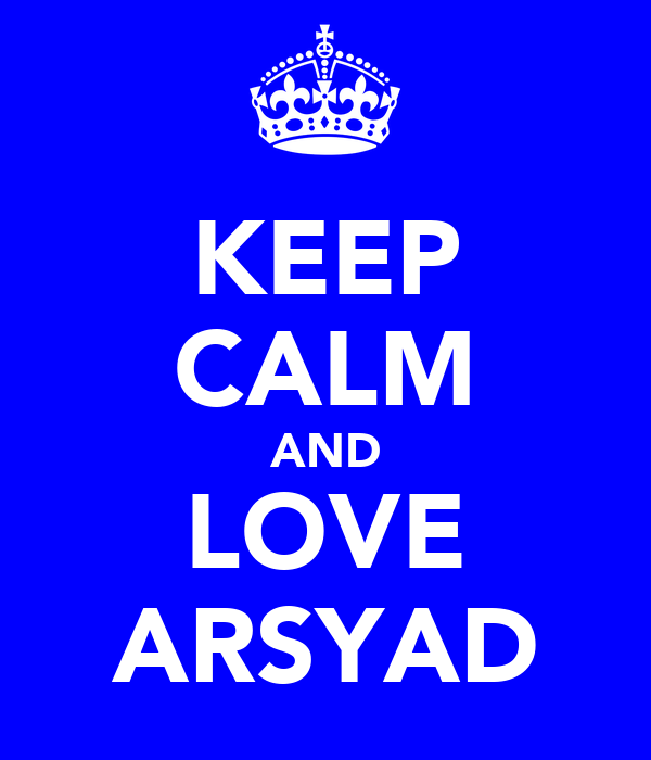 KEEP CALM AND LOVE ARSYAD