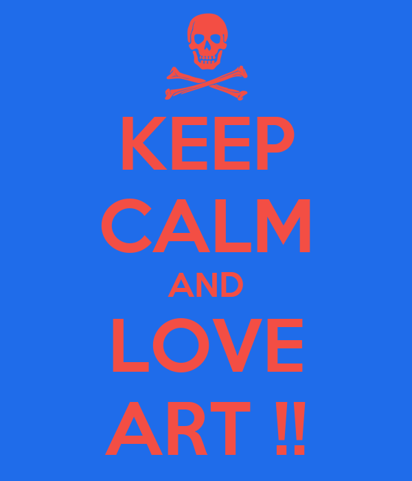 KEEP CALM AND LOVE ART !!