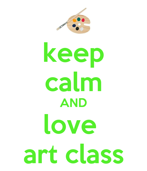 keep calm AND love  art class