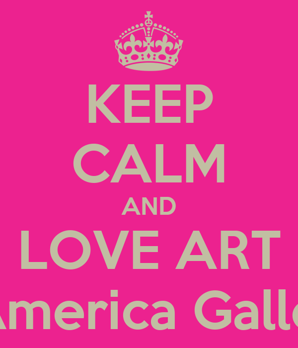 KEEP CALM AND LOVE ART L'America Gallery