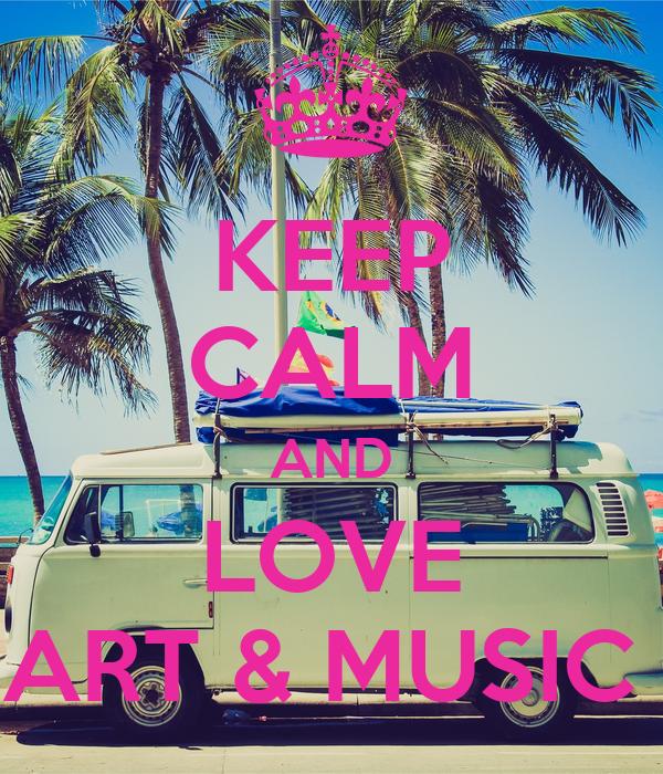 KEEP CALM AND LOVE ART & MUSIC