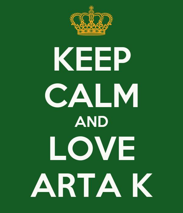 KEEP CALM AND LOVE ARTA K