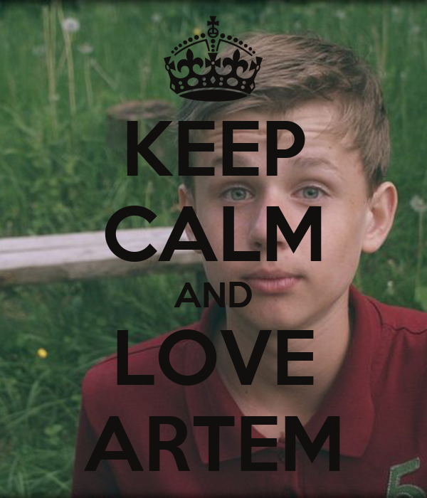 KEEP CALM AND LOVE ARTEM