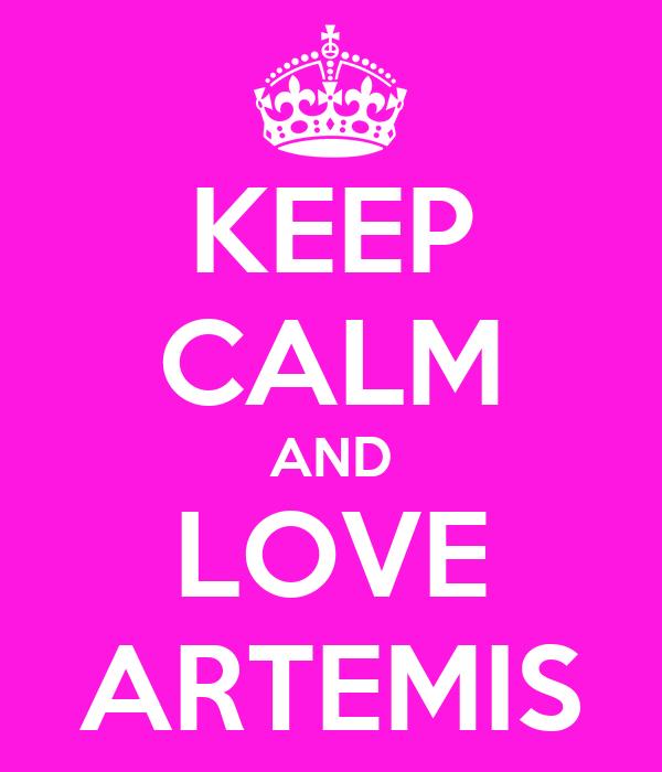 KEEP CALM AND LOVE ARTEMIS