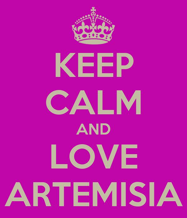KEEP CALM AND LOVE ARTEMISIA