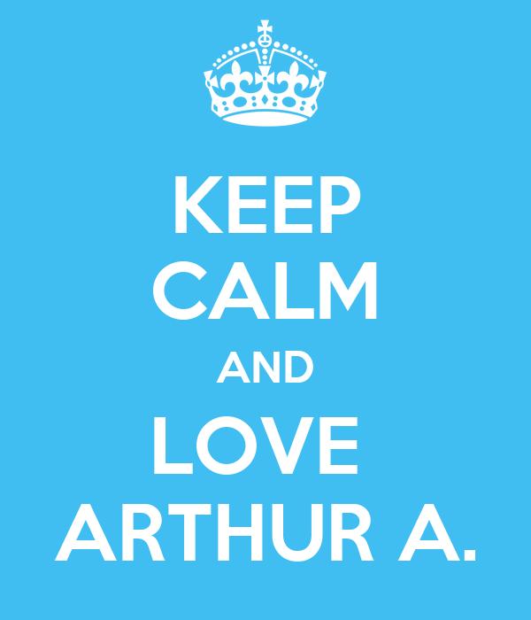 KEEP CALM AND LOVE  ARTHUR A.