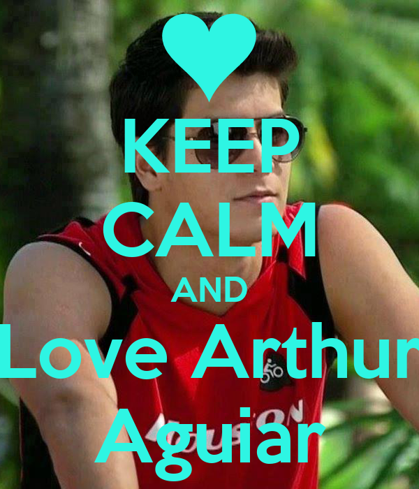 KEEP CALM AND Love Arthur Aguiar