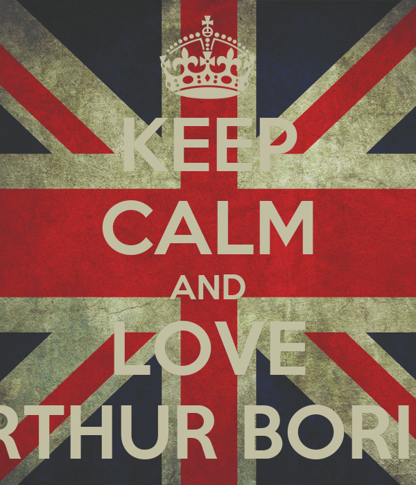 KEEP CALM AND LOVE ARTHUR BORIES