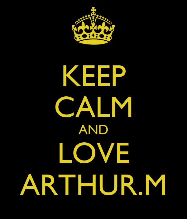 KEEP CALM AND LOVE ARTHUR.M