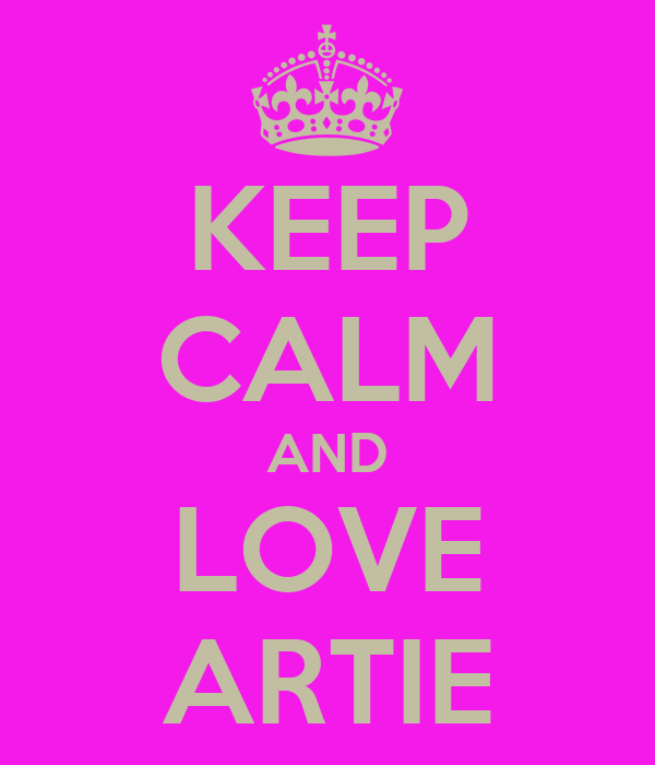 KEEP CALM AND LOVE ARTIE