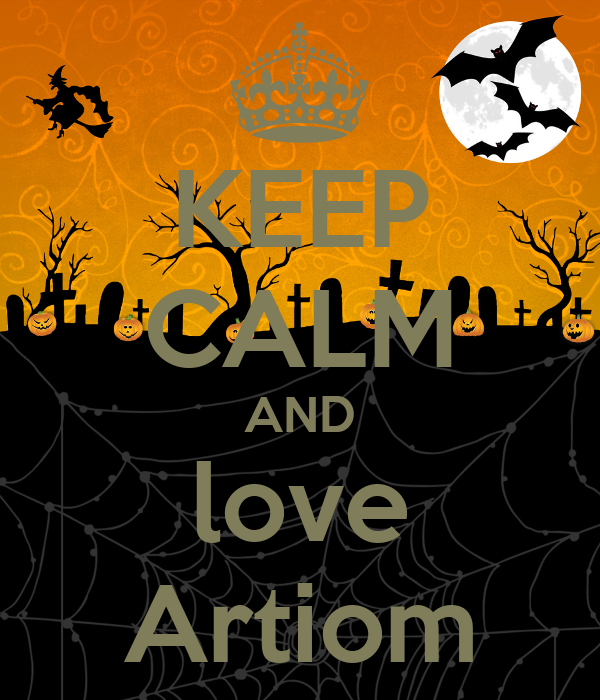 KEEP CALM AND love Artiom