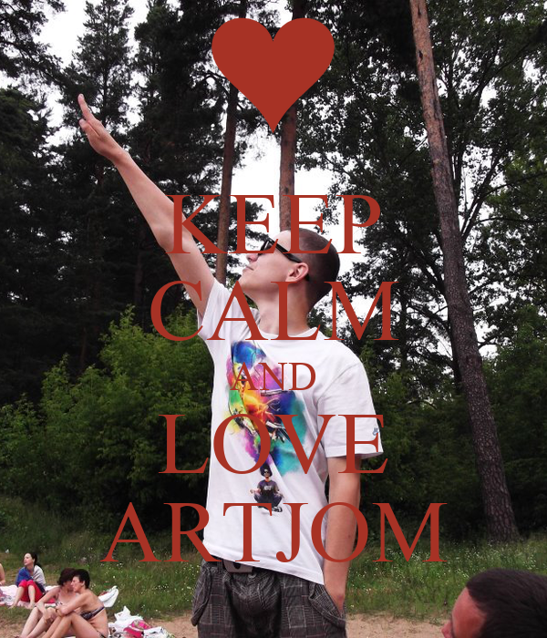 KEEP CALM AND LOVE ARTJOM