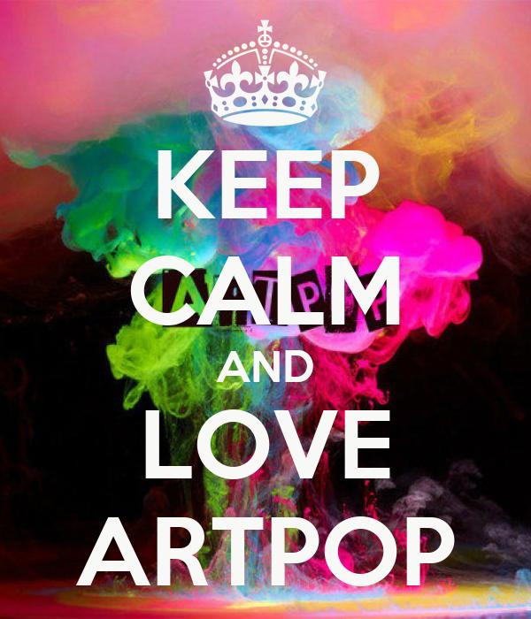 KEEP CALM AND LOVE ARTPOP