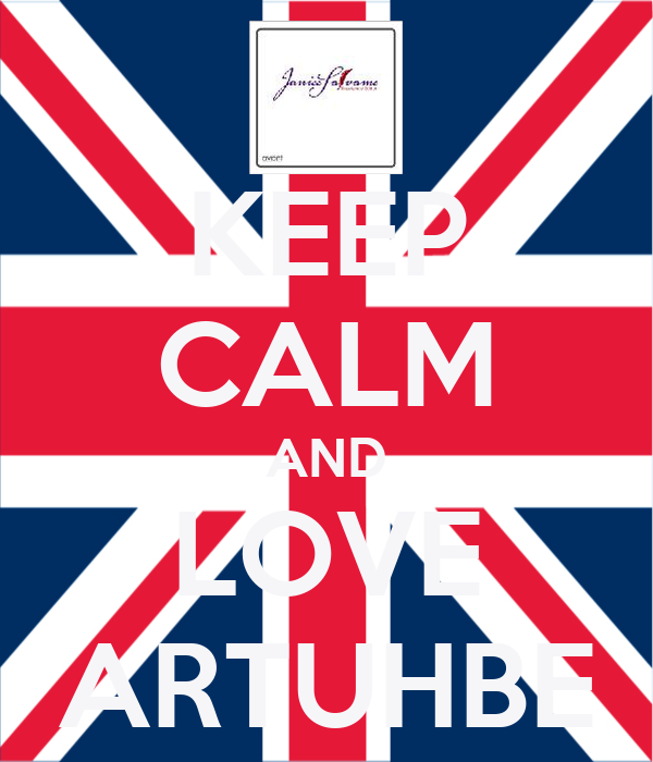KEEP CALM AND LOVE ARTUHBE