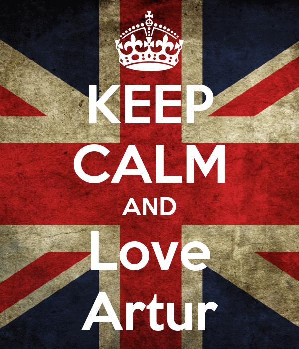 KEEP CALM AND Love Artur