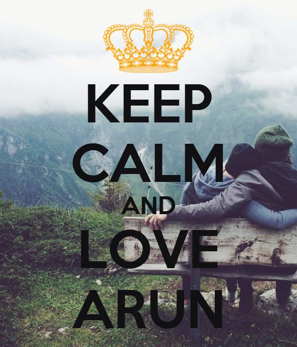 KEEP CALM AND LOVE ARUN