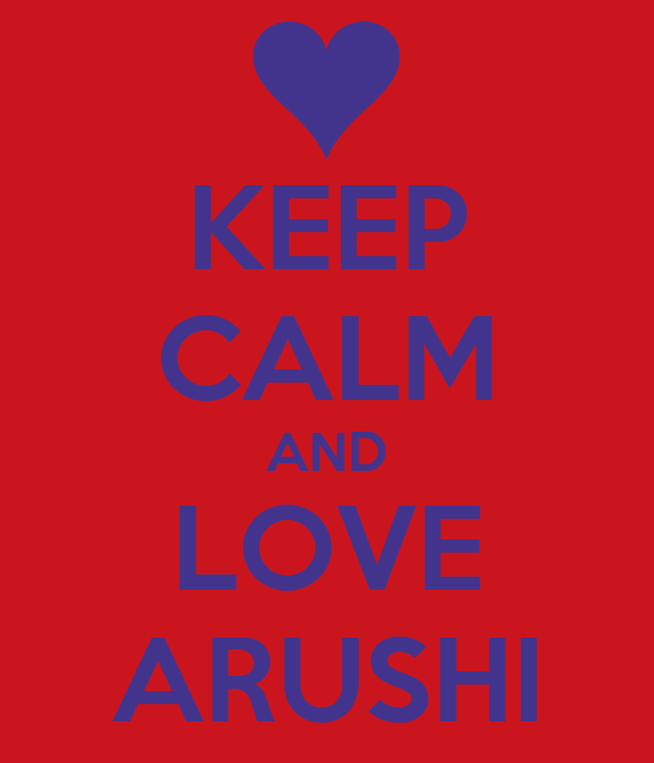KEEP CALM AND LOVE ARUSHI
