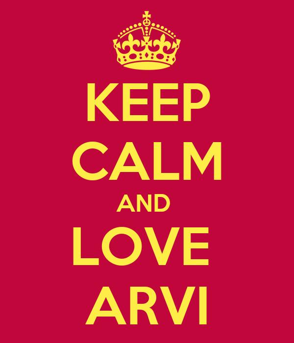 KEEP CALM AND  LOVE  ARVI