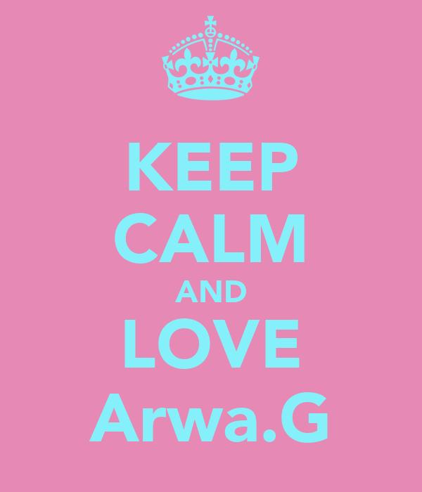 KEEP CALM AND LOVE Arwa.G