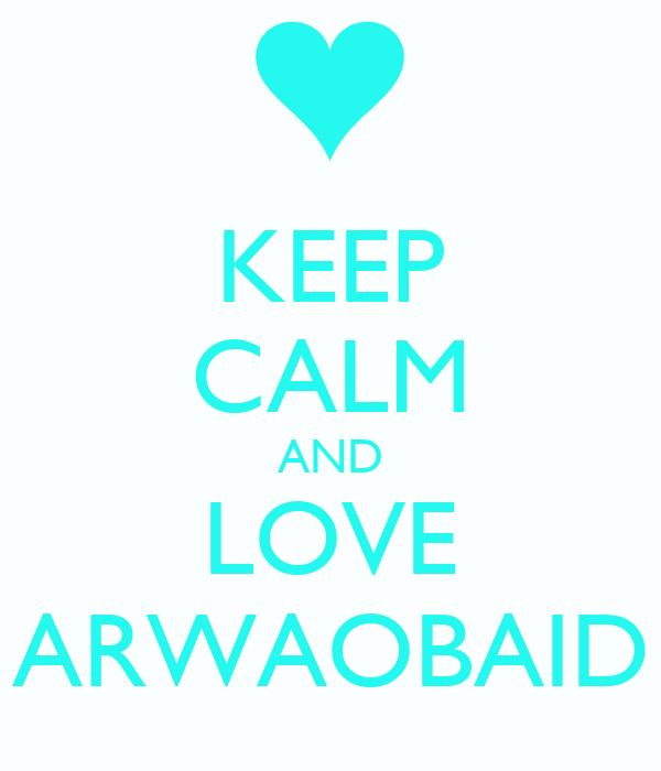 KEEP CALM AND LOVE ARWAOBAID