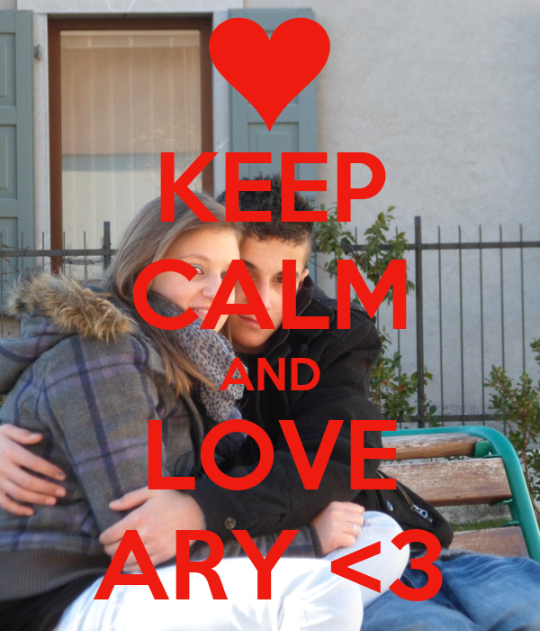 KEEP CALM AND LOVE ARY <3