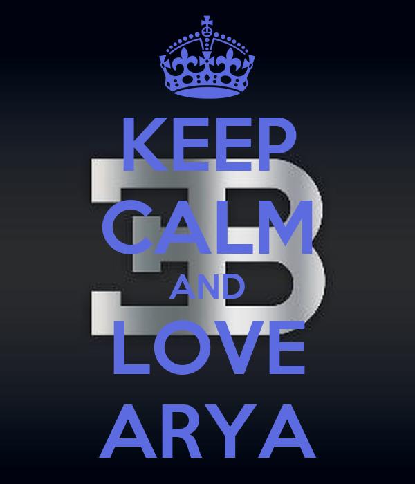 KEEP CALM AND LOVE ARYA
