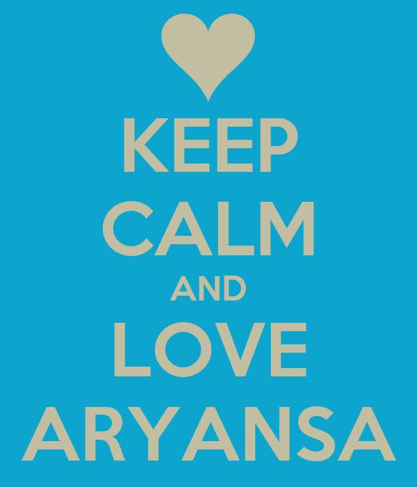 KEEP CALM AND LOVE ARYANSA