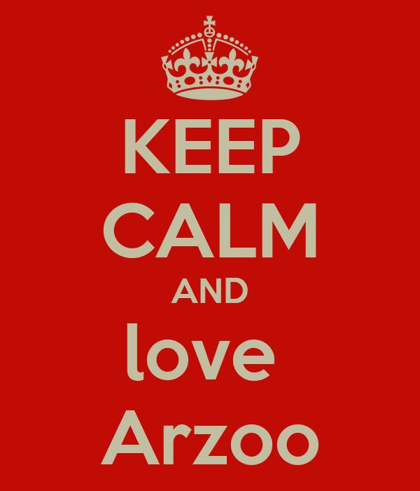 KEEP CALM AND love  Arzoo