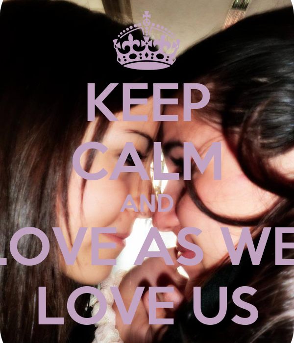 KEEP CALM AND LOVE AS WE  LOVE US
