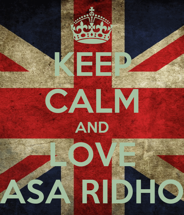 KEEP CALM AND LOVE  ASA RIDHO