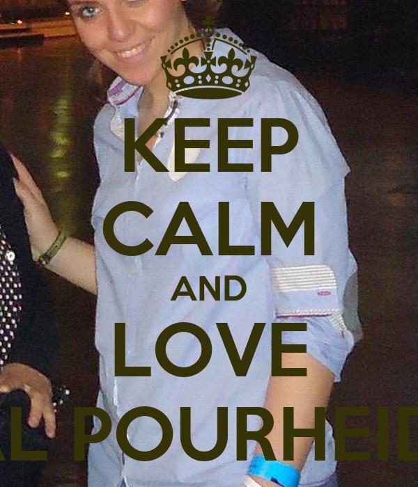KEEP CALM AND LOVE ASAL POURHEIDARI